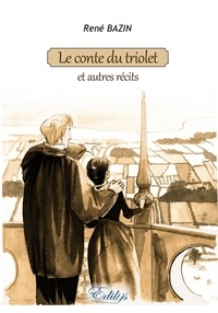 René Bazin - Le conte du triolet et autres récits.