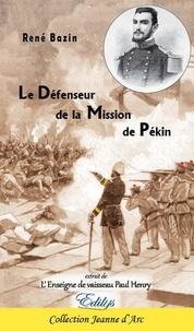 René Bazin - Le Défenseur de la Mission de Pékin - Extraits de L'Enseigne de vaisseau Paul Henry.