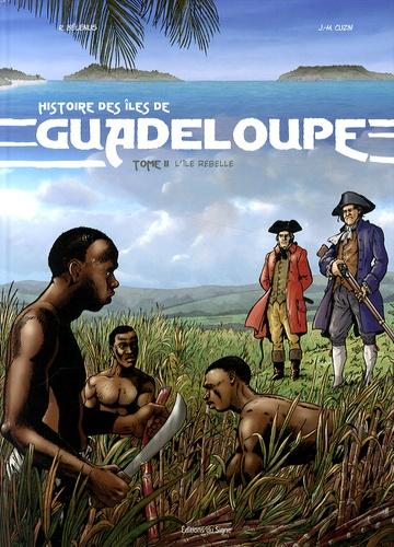 René Bélénus et Jean-Marie Cuzin - Histoire des îles de Guadeloupe Tome 2 : L'île rebelle.