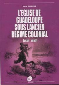 René Bélénus - L'Eglise de Guadeloupe sous l'Ancien Régime colonial (1635-1850).
