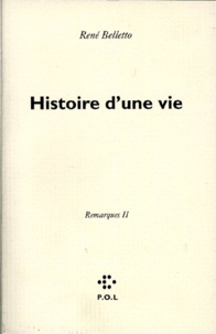 René Belletto - Histoire d'une vie - Tome 2 : Remarques.