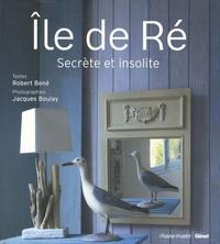 René Bené - Ile de Ré - Secrète et insolite.