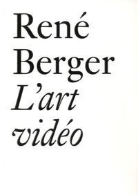 René Berger - L'art vidéo et autres essais (1971-1997).