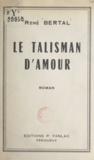 René Bertal - Le talisman d'amour.