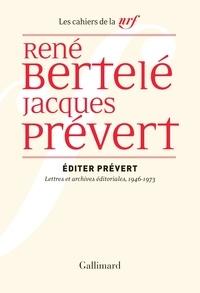 René Bertelé et Jacques Prévert - Editer Prévert - Lettres et archives éditoriales, 1946-1973.