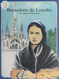 René Berthier et Marie-Hélène Sigaut - Bernadette de Lourdes et le journal d'un pèlerin.