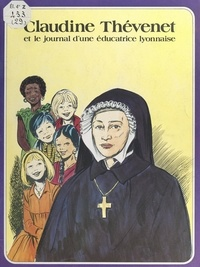 René Berthier et Marie-Françoise Linarès - Claudine Thévenet et le journal d'une éducatrice lyonnaise.