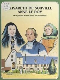 René Berthier et Jocelyne Chemier - Élisabeth de Surville, Anne Le Roy, et le journal de la Charité en Normandie.