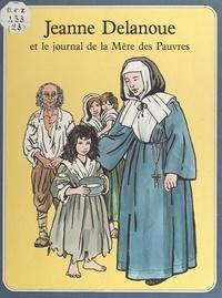 René Berthier et Marie-Hélène Sigaut - Jeanne Delanoue - Et le journal de la Mère des pauvres.