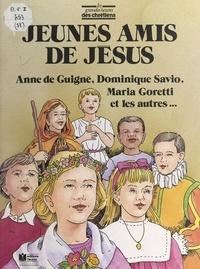 René Berthier et Béatrice de La Roncière - Jeunes amis de Jésus - Anne de Guigné, Dominique Savio, Louis de Gonzague, Germaine de Pibrac, Tarcissius, Robert Naoussi, Maria Goretti.