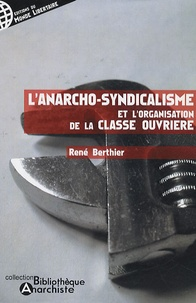 René Berthier - L'anarcho-syndicalisme et l'organisation de la classe ouvrière.