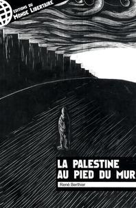 René Berthier - La Palestine au pied du Mur.