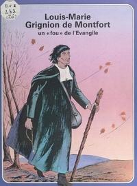 """René Berthier et Marie-Hélène Sigaut - Louis-Marie Grignion de Montfort, un """"fou"""" de l'Évangile."""
