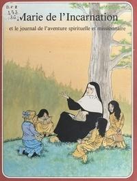 René Berthier et Pierre Dhombre - Marie de l'incarnation et le journal de l'aventure spirituelle et missionnaire.