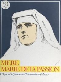 René Berthier et Marie-Hélène Sigaut - Mère Marie de la Passion - Journal des Franciscaines Missionnaires de Marie.