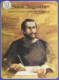 René Berthier et Pierre Dhombre - Saint Augustin - Converti, évêque, passionné de la vérité.