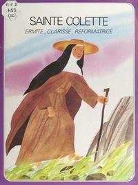 René Berthier et Pierre Dhombre - Sainte Colette, ermite, Clarisse, réformatrice.