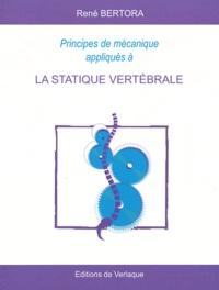 René Bertora - Principes de mécanique appliqués à la statique vertébrale.