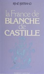 René Bertrand - La France de Blanche de Castille.