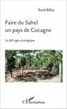 René Billaz - Faire du Sahel un pays de Cocagne - Le défi agro-écologique.