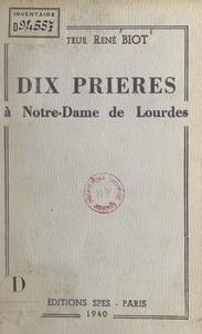 René Biot et Pierre Marie Gerlier - Dix prières à Notre-Dame de Lourdes.