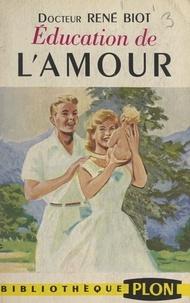 René Biot - Éducation de l'amour.