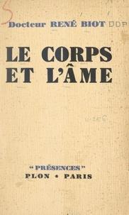 René Biot et  Daniel-Rops - Le corps et l'âme.