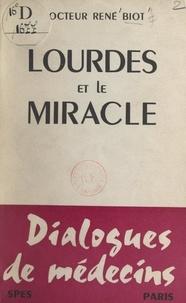 René Biot - Lourdes et le miracle - Dialogues de médecins.