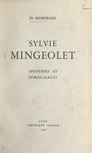 Sylvie Mingeolet, souvenirs et témoignages. Suivi de textes en prose, de poèmes et chansons de Sylvie Mingeolet