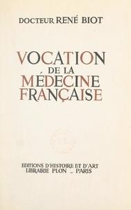 René Biot - Vocation de la médecine française.