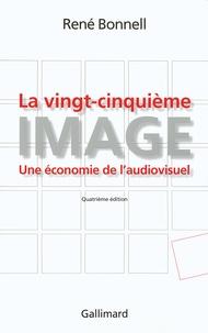 René Bonnell - La vingt-cinquième image - Une économie de l'audiovisuel.