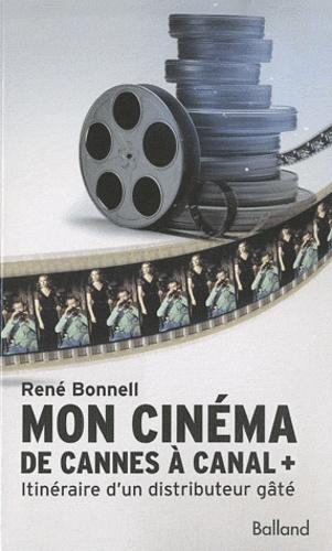René Bonnell - Mon cinéma De Cannes à Canal + - Itinéraire d'un distributeur gâté.