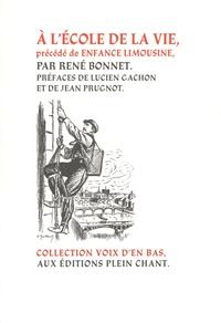 René Bonnet - A l'école de la vie - Précédé de Enfance limousine.