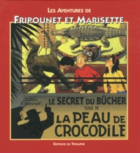 René Bonnet - Les aventures de Fripounet et Marisette  : Le secret du bûcher suivi de La peau de crocodile.