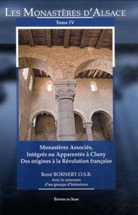 Les monastères d'Alsace- Tome 4, Monastères associés, intégrés ou apparentés à Cluny, des origines à la Révolution française - René Bornert pdf epub