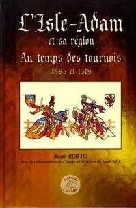 René Botto - L'Isle-Adam et sa région au temps des tournois - 1493 et 1519.
