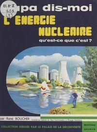 René Boucher - L'énergie nucléaire, qu'est-ce-que c'est ?.