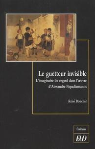 René Bouchet - Le guetteur invisible - L'imaginaire du regard dans l'oeuvre d'Alexandre Papadiamantis.