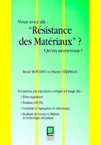 """René Boudet et Pierre Stéphan - Vous avez dit : """" Résistance des matériaux """" ? Qu'en savez-vous ?."""