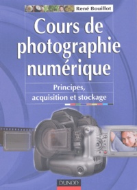 René Bouillot - Cours de photographie numérique - Principes, acquisitions et stockage.