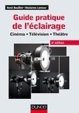 René Bouillot et Marianne Lamour - Guide pratique de l'éclairage - 6e éd. - Cinéma - Télévision - Théâtre.