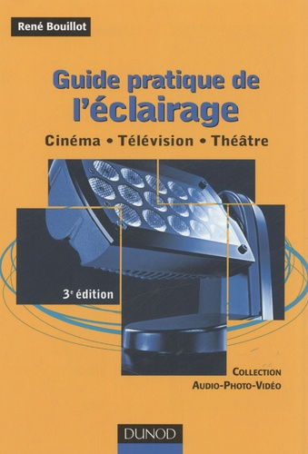 René Bouillot - Guide pratique de l'éclairage - Cinéma, télévision, théâtre.