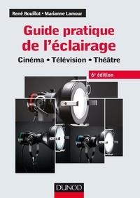 René Bouillot et Marianne Lamour - Guide pratique de l'éclairage - Cinéma, télévision, théâtre.
