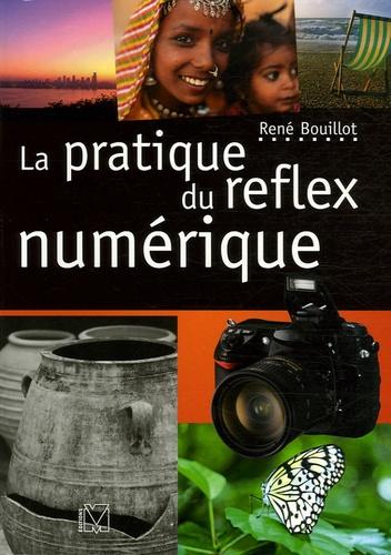 René Bouillot - La pratique du reflex numérique.