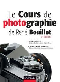 René Bouillot - Le cours de photographie de René Bouillot - Les fondamentaux : Optique, objectifs, exposition et prise de vue ; La photographie argentique : Boîtiers, sensitométrie, développement et tirages.