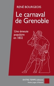 René Bourgeois - Le carnaval de Grenoble - Une émeute populaire en 1832.