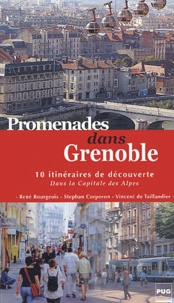 René Bourgeois et Stephan Corporon - Promenades dans Grenoble - 10 itinéraires de découverte dans la capitale des Alpes.