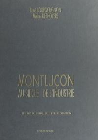 René Bourgougnon et Michel Desnoyers - Montluçon au siècle de l'industrie - Le temps du canal, du fer et du charbon.
