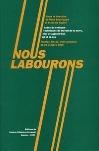 René Bourrigaud et François Sigaut - Nous labourons - Actes du colloque Techniques de travail de la terre, hier et aujourd'hui, ici et là-bas, Nantes, Nozay, Châteaubriant, 25-28 octobre 2006. 1 DVD
