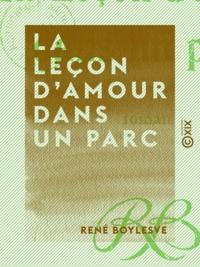 René Boylesve - La Leçon d'amour dans un parc - Roman.